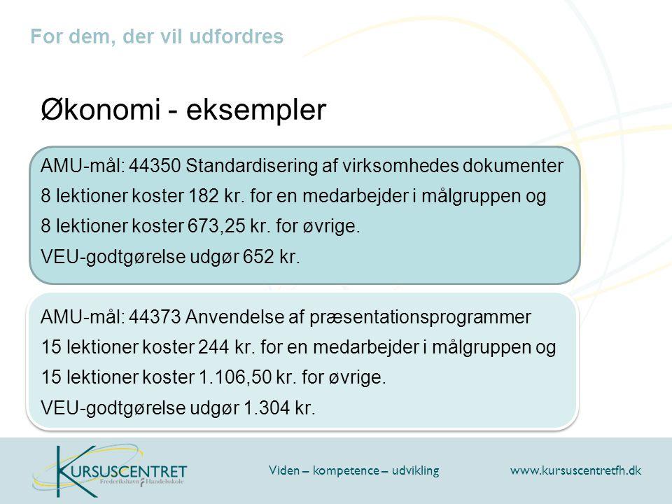For dem, der vil udfordres Viden – kompetence – udvikling www.kursuscentretfh.dk Økonomi - eksempler AMU-mål: 44350 Standardisering af virksomhedes dokumenter 8 lektioner koster 182 kr.