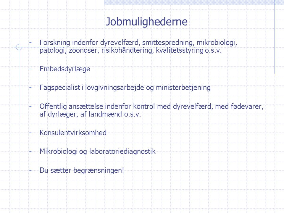 Jobmulighederne - Forskning indenfor dyrevelfærd, smittespredning, mikrobiologi, patologi, zoonoser, risikohåndtering, kvalitetsstyring o.s.v.