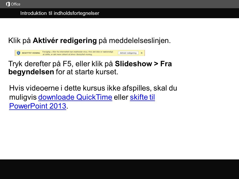 Introduktion til indholdsfortegnelser j Tryk derefter på F5, eller klik på Slideshow > Fra begyndelsen for at starte kurset.