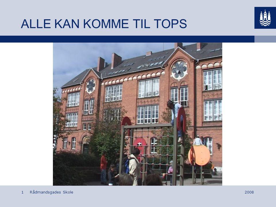 Rådmandsgades Skole12008 ALLE KAN KOMME TIL TOPS