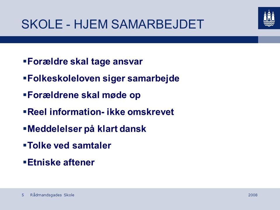 Rådmandsgades Skole52008 SKOLE - HJEM SAMARBEJDET  Forældre skal tage ansvar  Folkeskoleloven siger samarbejde  Forældrene skal møde op  Reel information- ikke omskrevet  Meddelelser på klart dansk  Tolke ved samtaler  Etniske aftener