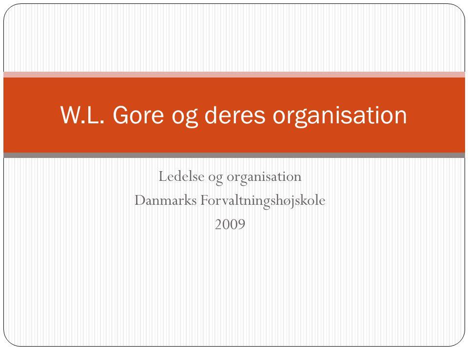 Ledelse og organisation Danmarks Forvaltningshøjskole 2009 W.L. Gore og deres organisation