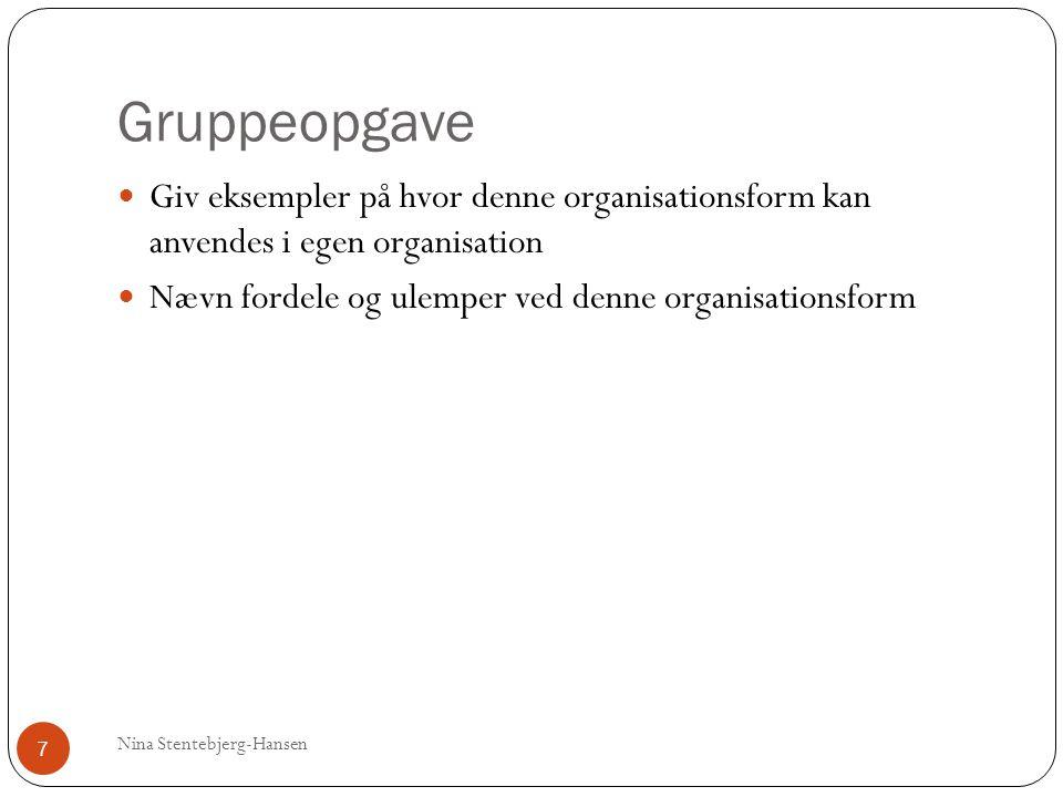 Gruppeopgave Nina Stentebjerg-Hansen 7 Giv eksempler på hvor denne organisationsform kan anvendes i egen organisation Nævn fordele og ulemper ved denne organisationsform
