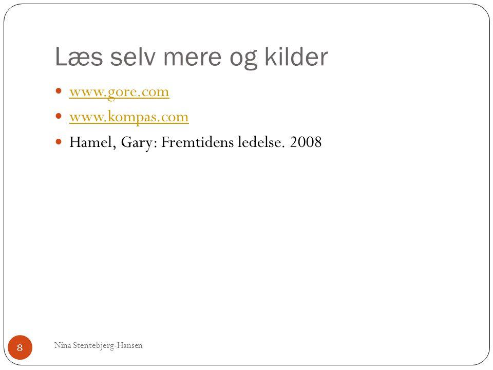 Læs selv mere og kilder Nina Stentebjerg-Hansen 8 www.gore.com www.kompas.com Hamel, Gary: Fremtidens ledelse.