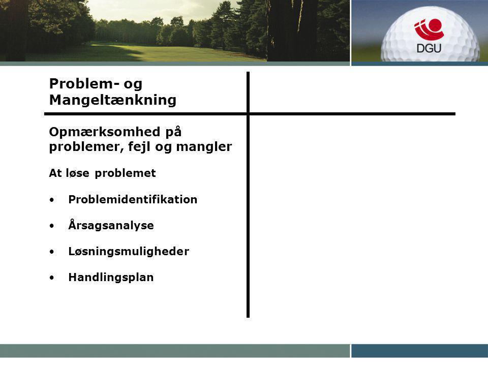 Problem- og Mangeltænkning Opmærksomhed på problemer, fejl og mangler At løse problemet Problemidentifikation Årsagsanalyse Løsningsmuligheder Handlingsplan