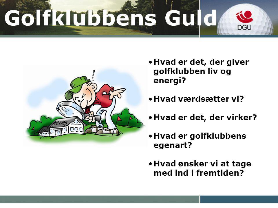 Golfklubbens Guld Hvad er det, der giver golfklubben liv og energi.