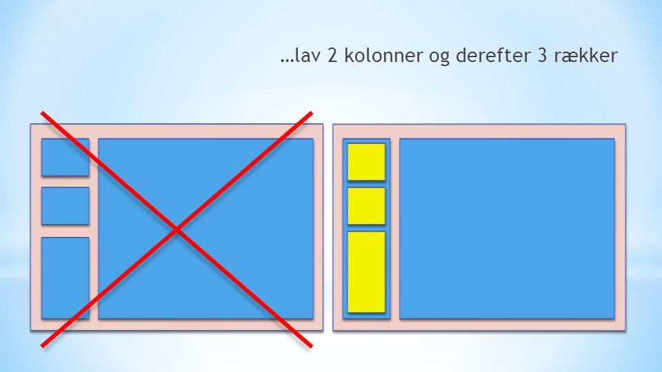 …lav 2 kolonner og derefter 3 rækker