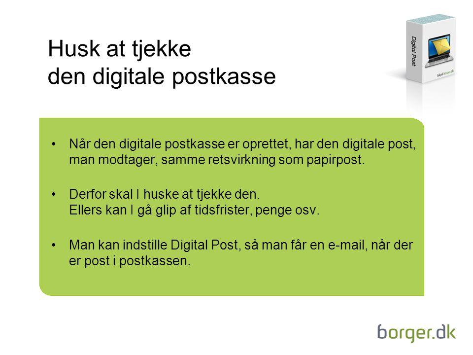 Husk at tjekke den digitale postkasse Når den digitale postkasse er oprettet, har den digitale post, man modtager, samme retsvirkning som papirpost.