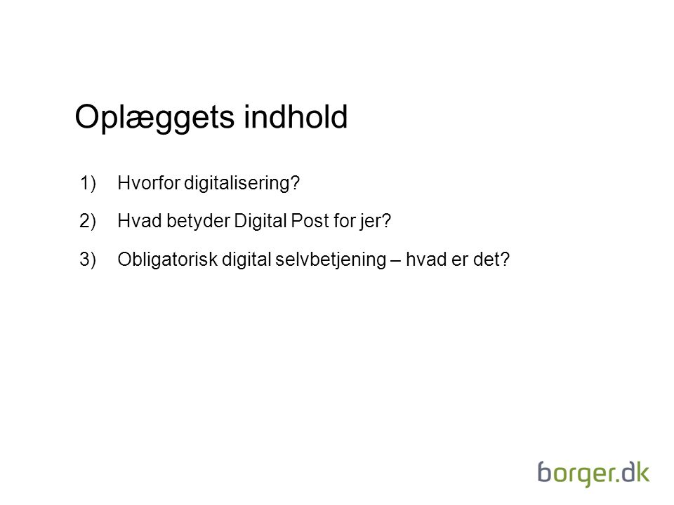 Oplæggets indhold 1)Hvorfor digitalisering. 2)Hvad betyder Digital Post for jer.