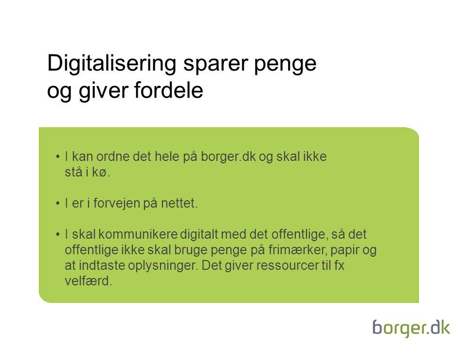Digitalisering sparer penge og giver fordele I kan ordne det hele på borger.dk og skal ikke stå i kø.