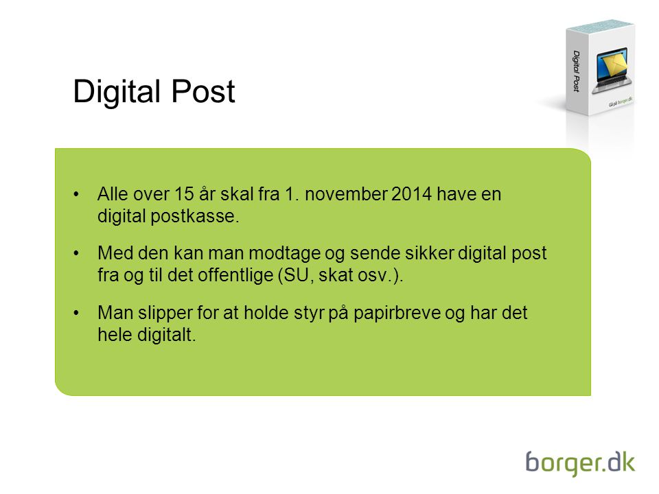 Digital Post Alle over 15 år skal fra 1. november 2014 have en digital postkasse.