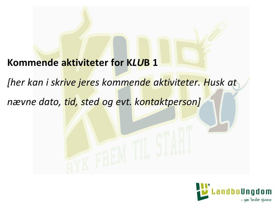 Kommende aktiviteter for KLUB 1 [her kan i skrive jeres kommende aktiviteter.
