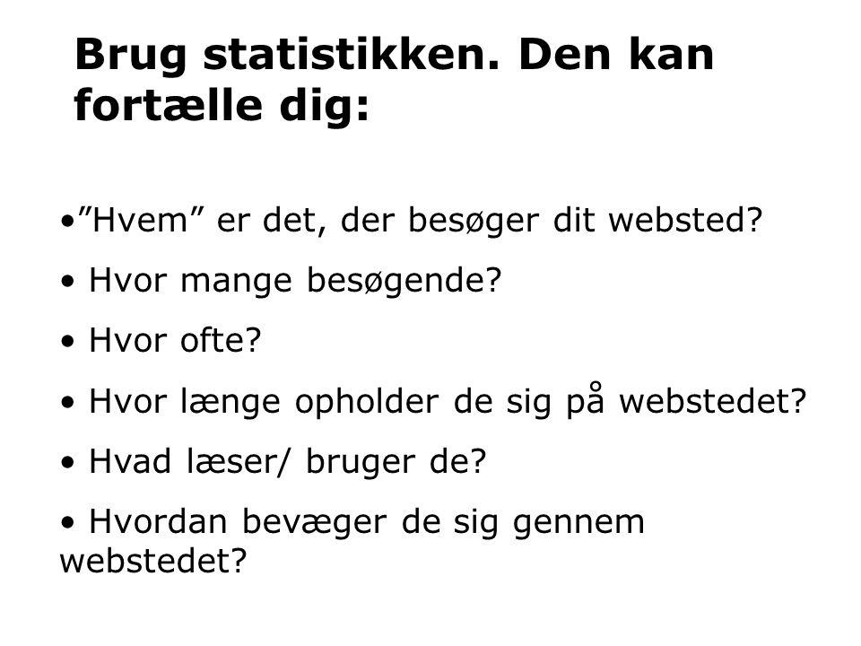 Brug statistikken. Den kan fortælle dig: Hvem er det, der besøger dit websted.