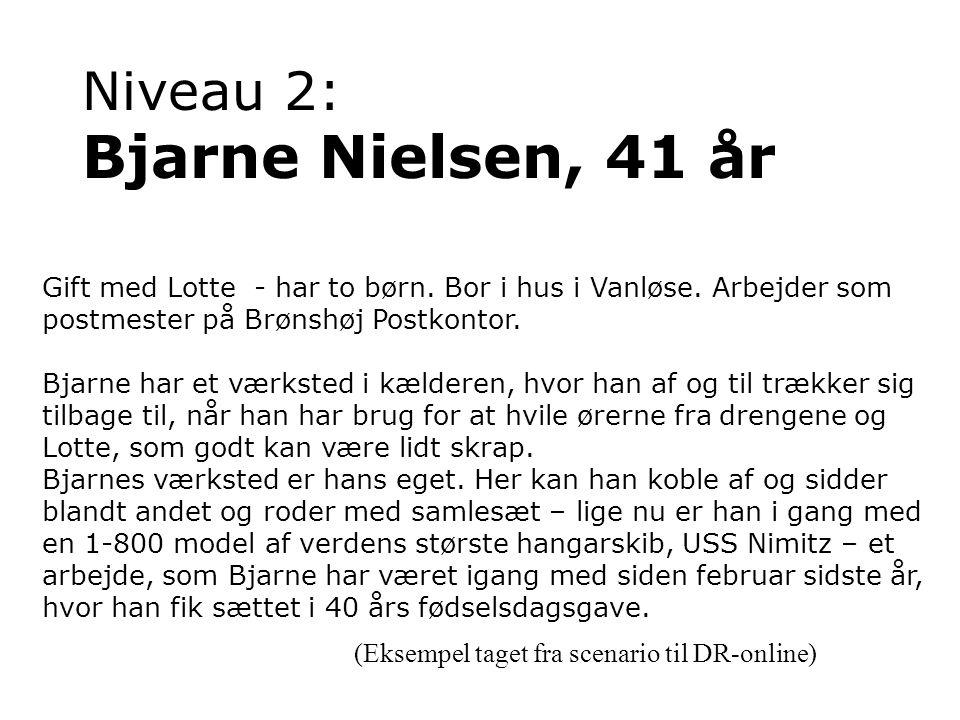 Niveau 2: Bjarne Nielsen, 41 år Gift med Lotte - har to børn.