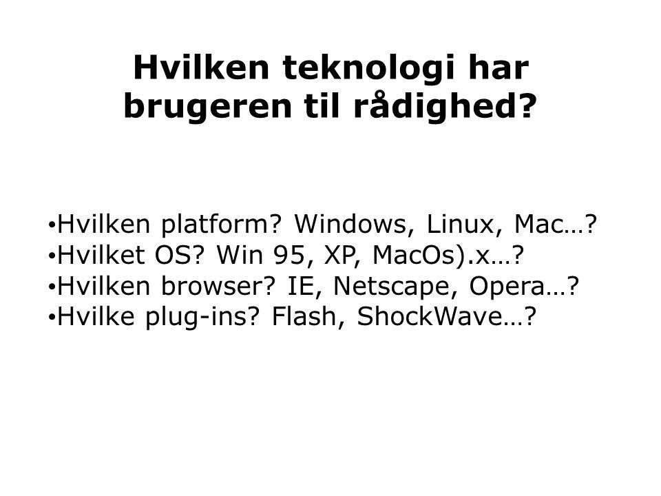 Hvilken teknologi har brugeren til rådighed. Hvilken platform.