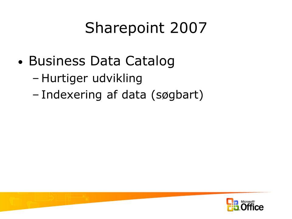 Sharepoint 2007 Business Data Catalog –Hurtiger udvikling –Indexering af data (søgbart)