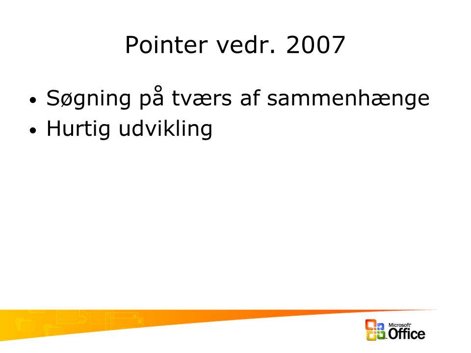 Pointer vedr. 2007 Søgning på tværs af sammenhænge Hurtig udvikling