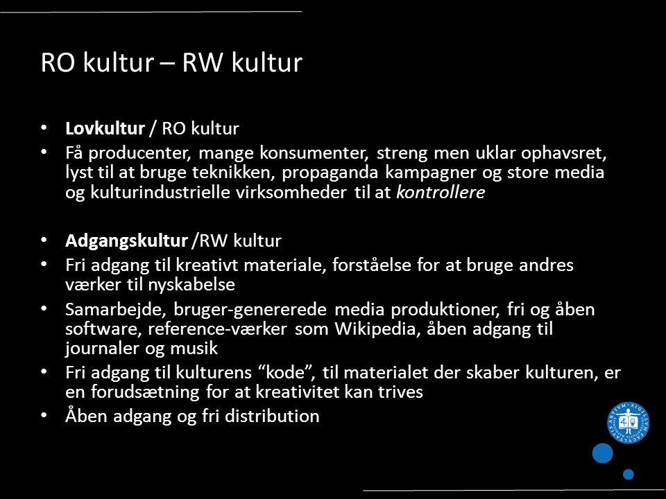 RO kultur – RW kultur Lovkultur / RO kultur Få producenter, mange konsumenter, streng men uklar ophavsret, lyst til at bruge teknikken, propaganda kampagner og store media og kulturindustrielle virksomheder til at kontrollere Adgangskultur /RW kultur Fri adgang til kreativt materiale, forståelse for at bruge andres værker til nyskabelse Samarbejde, bruger-genererede media produktioner, fri og åben software, reference-værker som Wikipedia, åben adgang til journaler og musik Fri adgang til kulturens kode , til materialet der skaber kulturen, er en forudsætning for at kreativitet kan trives Åben adgang og fri distribution