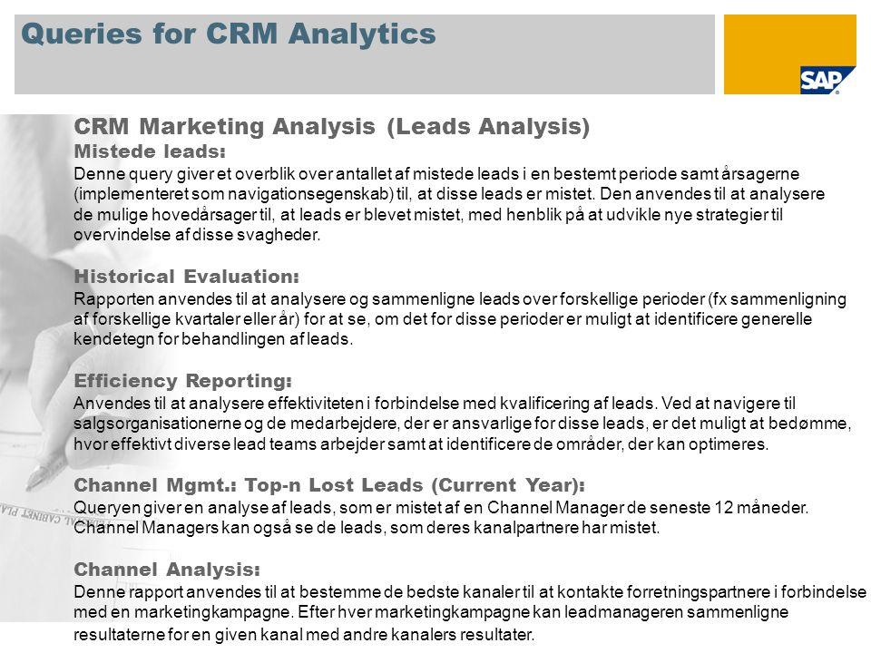 Queries for CRM Analytics CRM Marketing Analysis (Leads Analysis) Mistede leads: Denne query giver et overblik over antallet af mistede leads i en bestemt periode samt årsagerne (implementeret som navigationsegenskab) til, at disse leads er mistet.