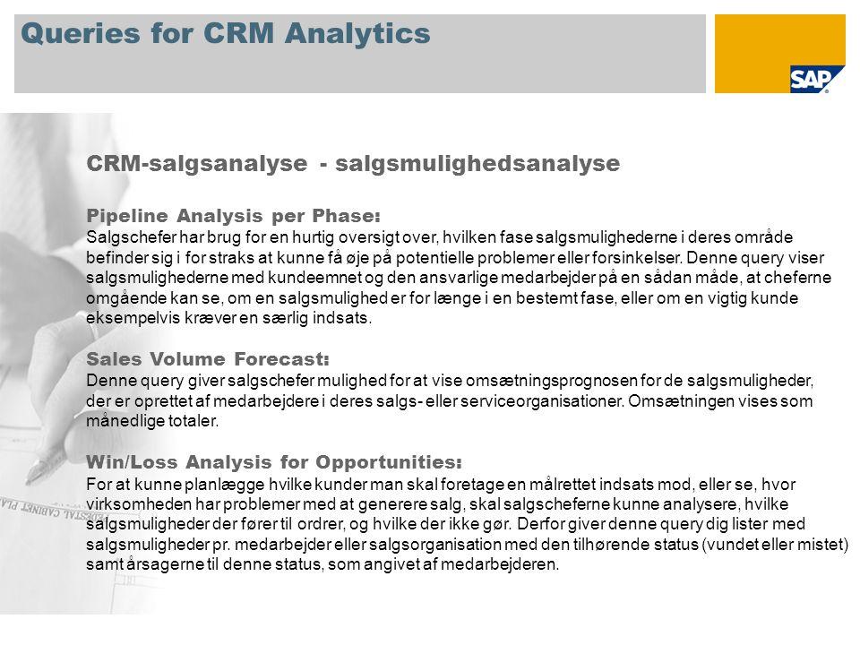 Queries for CRM Analytics CRM-salgsanalyse - salgsmulighedsanalyse Pipeline Analysis per Phase: Salgschefer har brug for en hurtig oversigt over, hvilken fase salgsmulighederne i deres område befinder sig i for straks at kunne få øje på potentielle problemer eller forsinkelser.