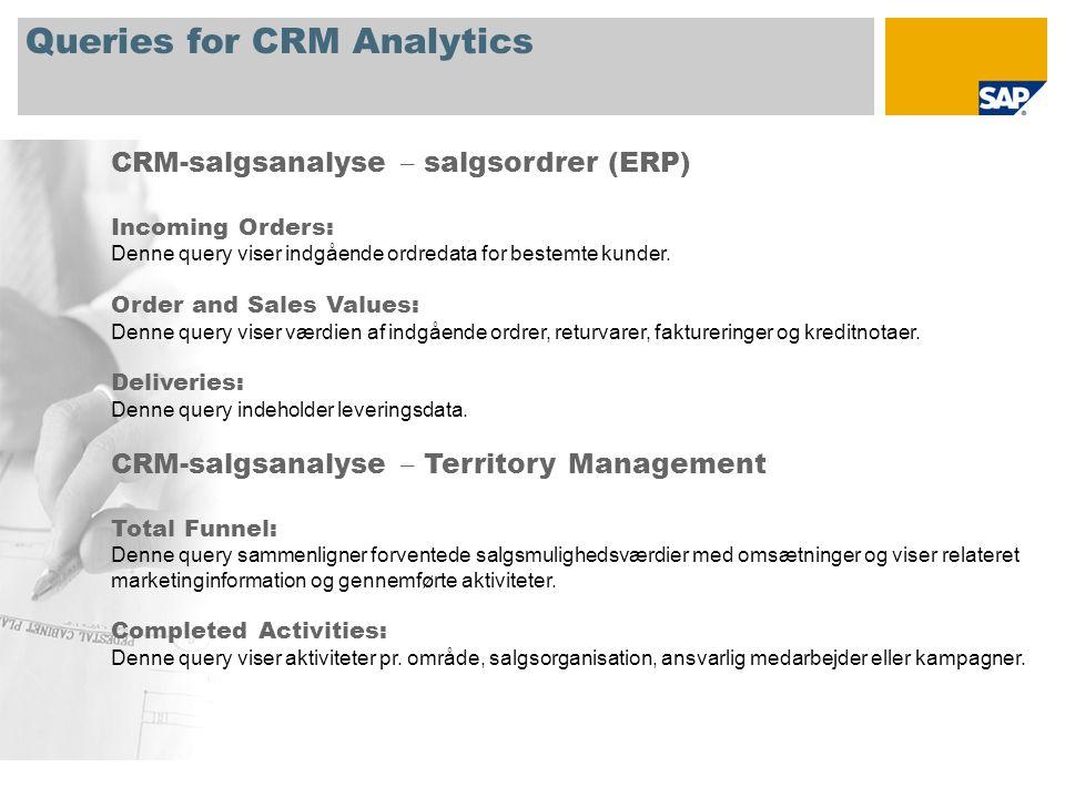 Queries for CRM Analytics CRM-salgsanalyse – salgsordrer (ERP) Incoming Orders: Denne query viser indgående ordredata for bestemte kunder.