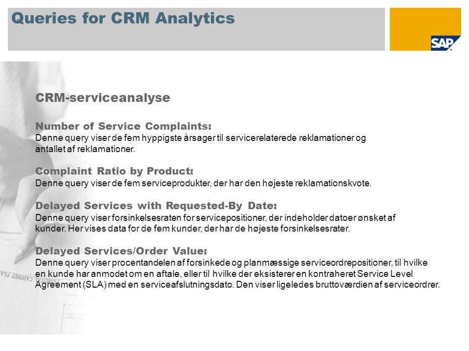 Queries for CRM Analytics CRM-serviceanalyse Number of Service Complaints: Denne query viser de fem hyppigste årsager til servicerelaterede reklamationer og antallet af reklamationer.