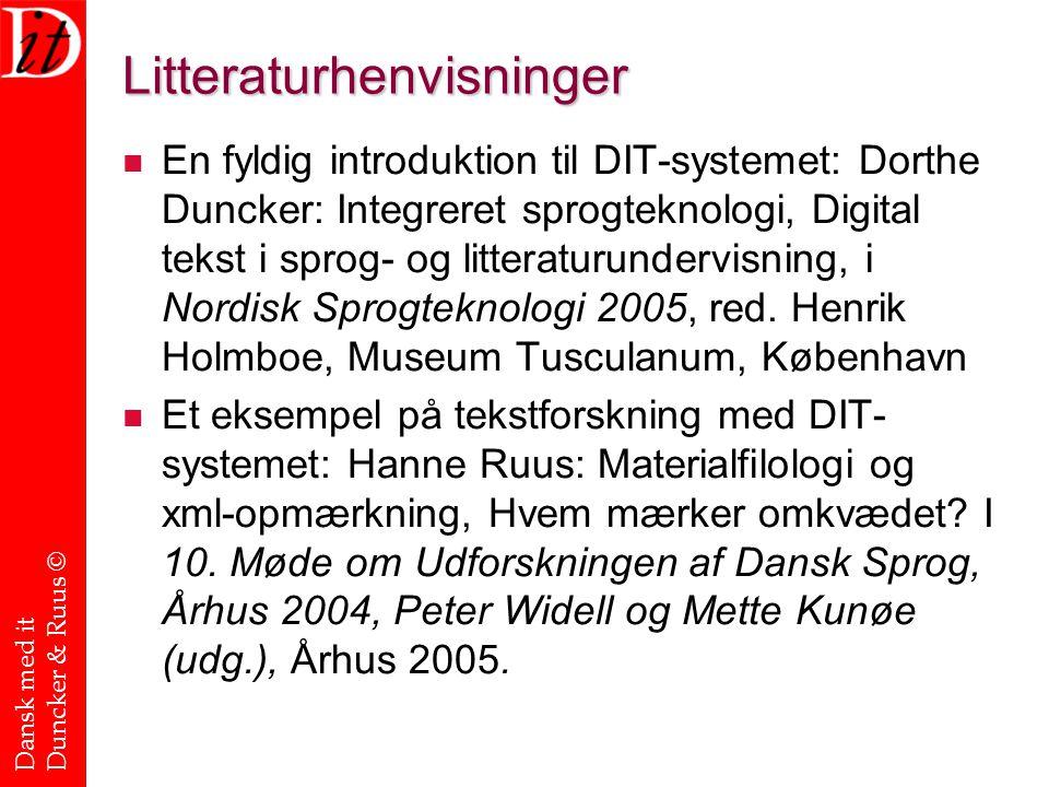 Dansk med it Duncker & Ruus © Litteraturhenvisninger En fyldig introduktion til DIT-systemet: Dorthe Duncker: Integreret sprogteknologi, Digital tekst i sprog- og litteraturundervisning, i Nordisk Sprogteknologi 2005, red.