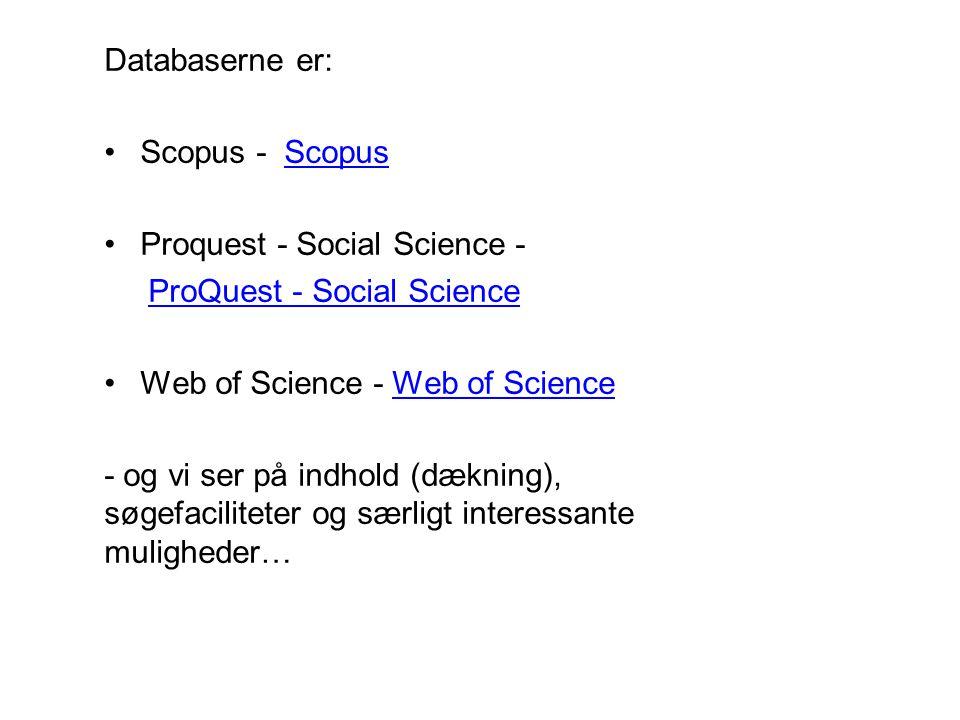 Databaserne er: Scopus - ScopusScopus Proquest - Social Science - ProQuest - Social Science Web of Science - Web of ScienceWeb of Science - og vi ser på indhold (dækning), søgefaciliteter og særligt interessante muligheder…