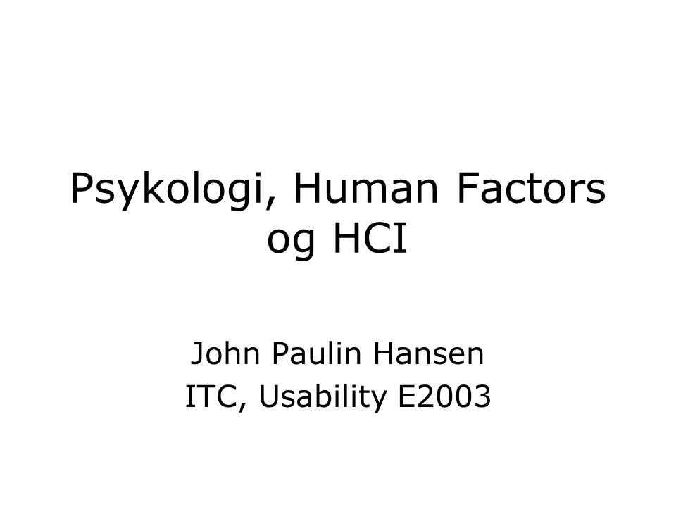 Psykologi, Human Factors og HCI John Paulin Hansen ITC, Usability E2003