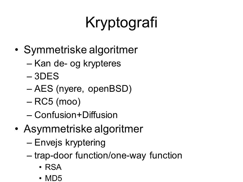 Kryptografi Symmetriske algoritmer –Kan de- og krypteres –3DES –AES (nyere, openBSD) –RC5 (moo) –Confusion+Diffusion Asymmetriske algoritmer –Envejs kryptering –trap-door function/one-way function RSA MD5