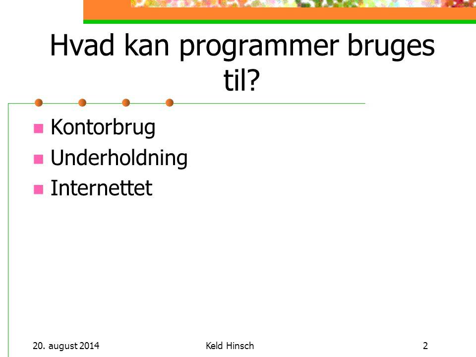 20. august 2014Keld Hinsch2 Hvad kan programmer bruges til Kontorbrug Underholdning Internettet