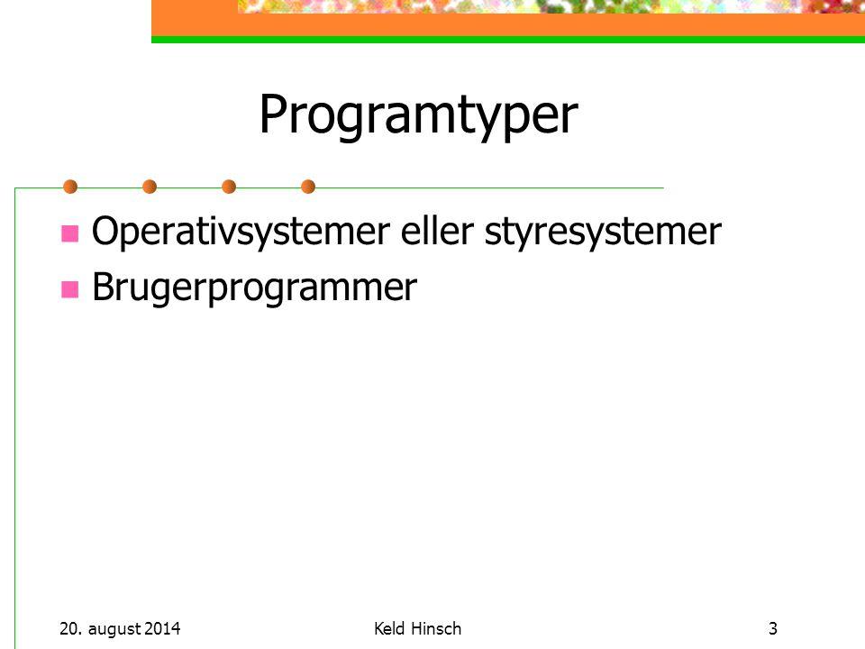 20. august 2014Keld Hinsch3 Programtyper Operativsystemer eller styresystemer Brugerprogrammer