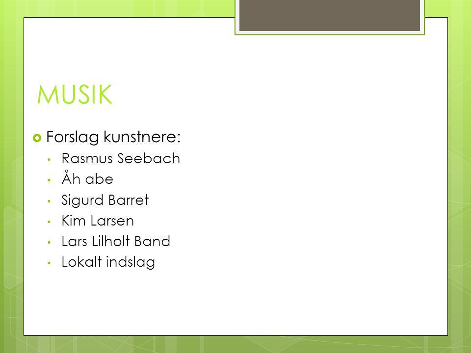 MUSIK  Forslag kunstnere: Rasmus Seebach Åh abe Sigurd Barret Kim Larsen Lars Lilholt Band Lokalt indslag