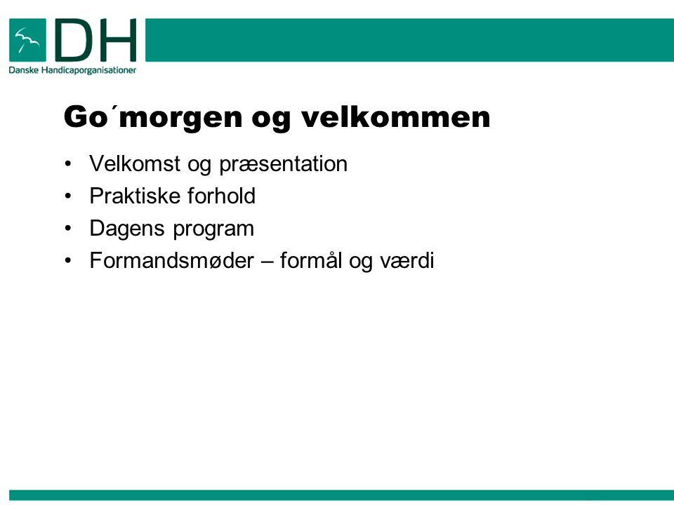 Go´morgen og velkommen Velkomst og præsentation Praktiske forhold Dagens program Formandsmøder – formål og værdi