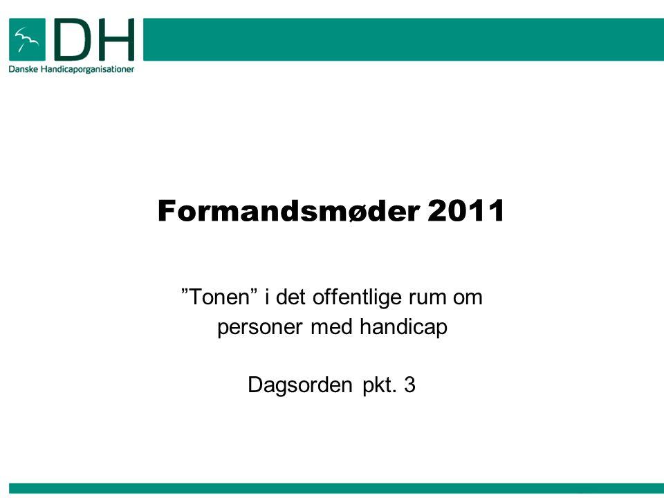 Formandsmøder 2011 Tonen i det offentlige rum om personer med handicap Dagsorden pkt. 3