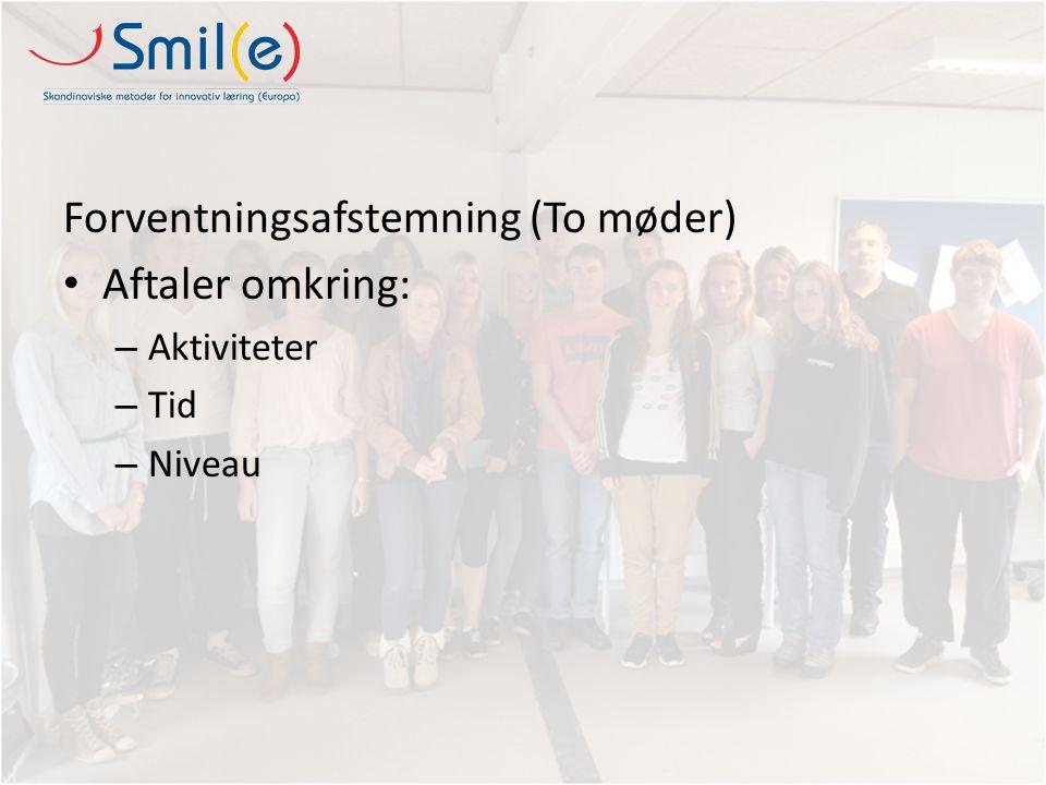 Forventningsafstemning (To møder) Aftaler omkring: – Aktiviteter – Tid – Niveau