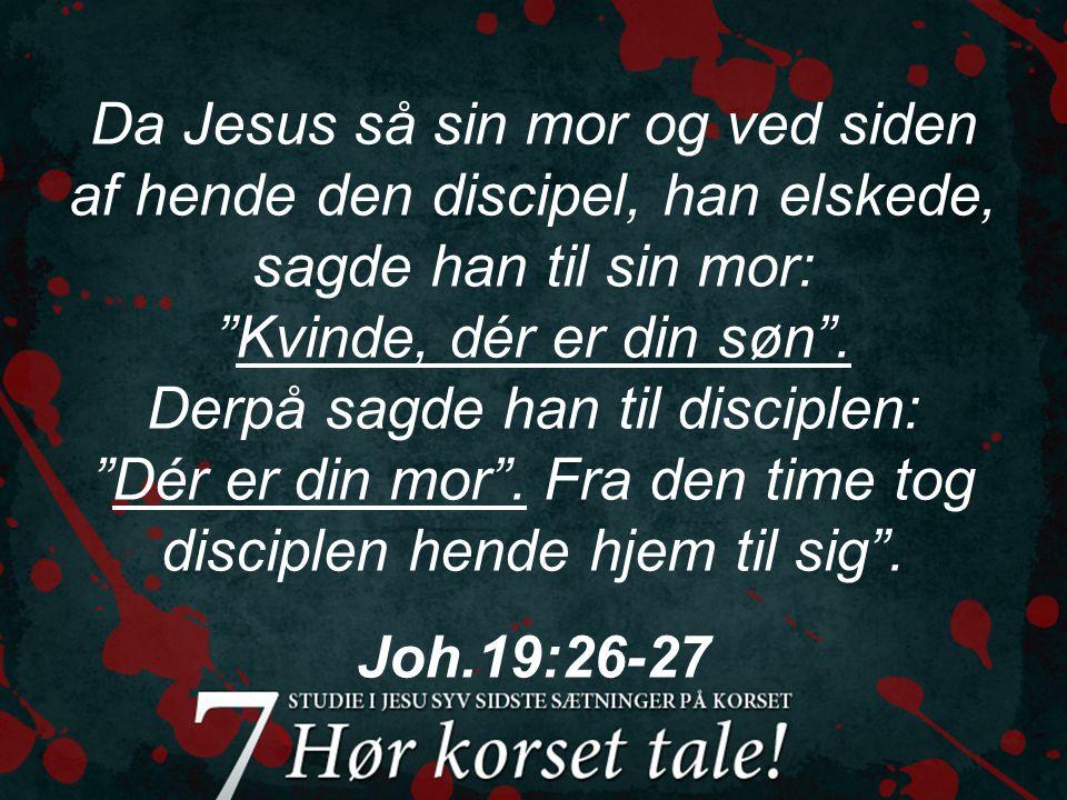 Da Jesus så sin mor og ved siden af hende den discipel, han elskede, sagde han til sin mor: Kvinde, dér er din søn .
