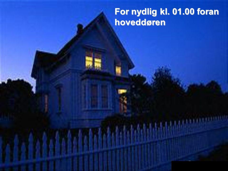 For nydlig kl. 01.00 foran hoveddøren