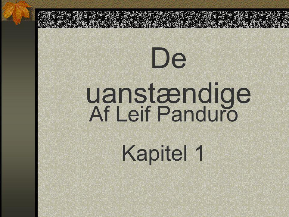 De uanstændige Af Leif Panduro Kapitel 1