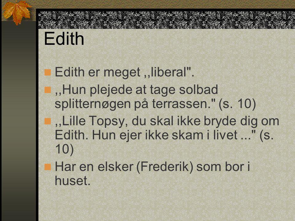 Edith Edith er meget,,liberal .,,Hun plejede at tage solbad splitternøgen på terrassen. (s.