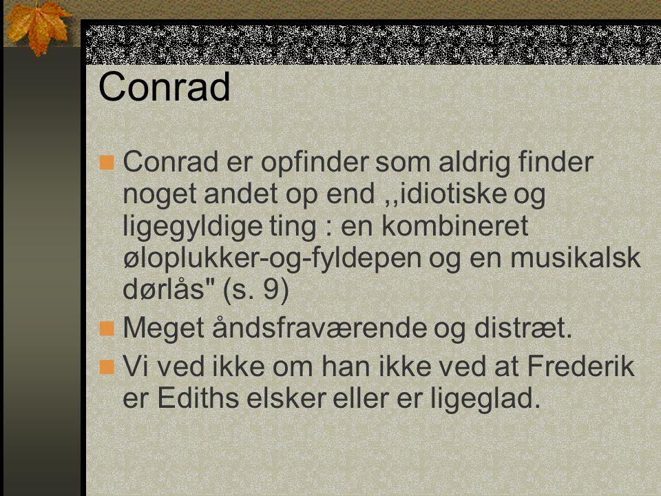 Conrad Conrad er opfinder som aldrig finder noget andet op end,,idiotiske og ligegyldige ting : en kombineret øloplukker-og-fyldepen og en musikalsk dørlås (s.