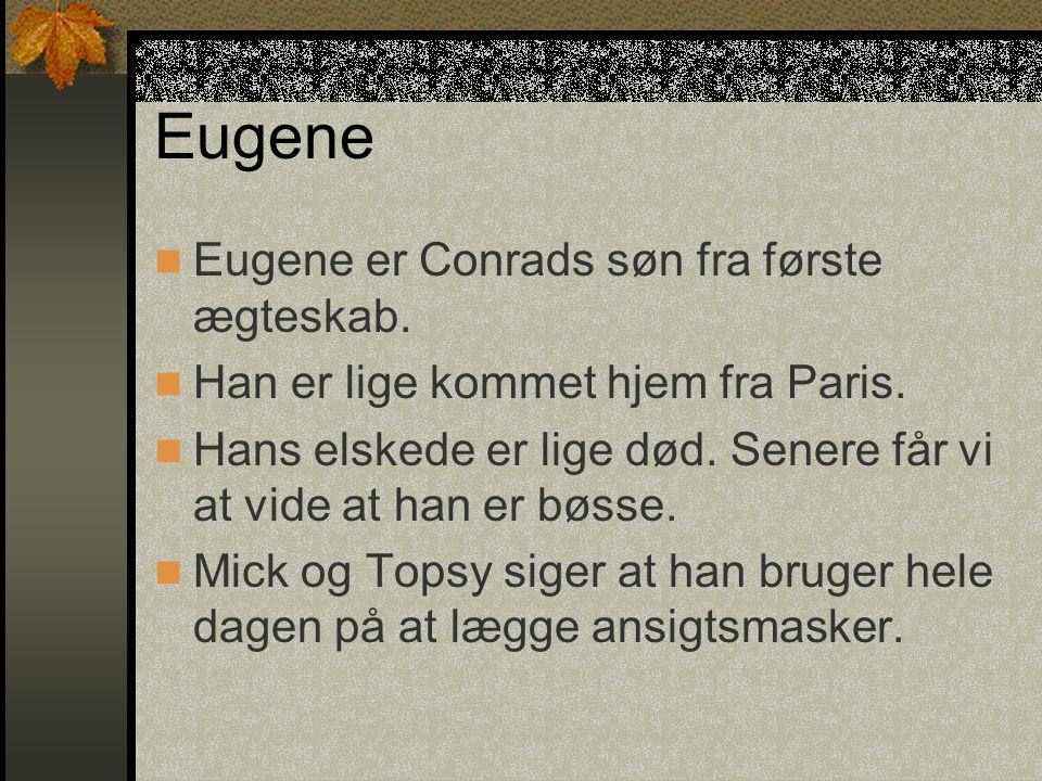 Eugene Eugene er Conrads søn fra første ægteskab.Han er lige kommet hjem fra Paris.