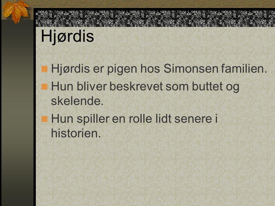 Hjørdis Hjørdis er pigen hos Simonsen familien.Hun bliver beskrevet som buttet og skelende.