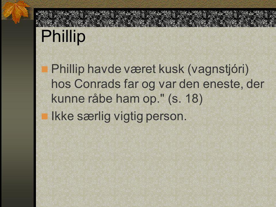 Phillip Phillip havde været kusk (vagnstjóri) hos Conrads far og var den eneste, der kunne råbe ham op. (s.