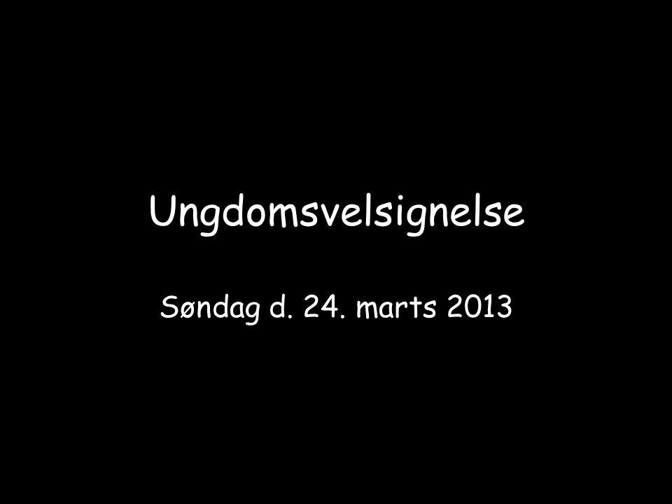 Ungdomsvelsignelse Søndag d. 24. marts 2013
