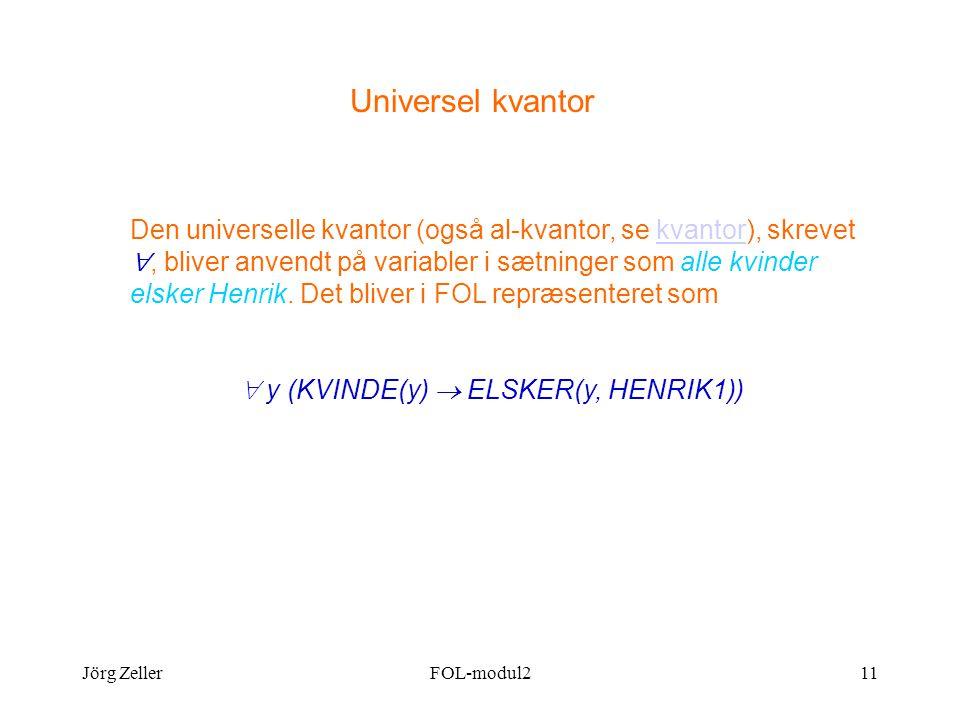 Jörg ZellerFOL-modul211 Universel kvantor Den universelle kvantor (også al-kvantor, se kvantor), skrevet , bliver anvendt på variabler i sætninger som alle kvinder elsker Henrik.
