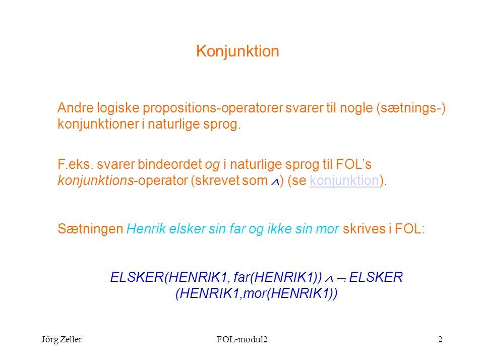 Jörg ZellerFOL-modul22 Konjunktion Andre logiske propositions-operatorer svarer til nogle (sætnings-) konjunktioner i naturlige sprog.