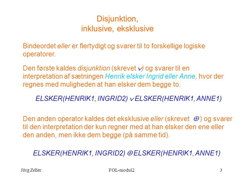 Jörg ZellerFOL-modul23 Disjunktion, inklusive, eksklusive Bindeordet eller er flertydigt og svarer til to forskellige logiske operatorer.