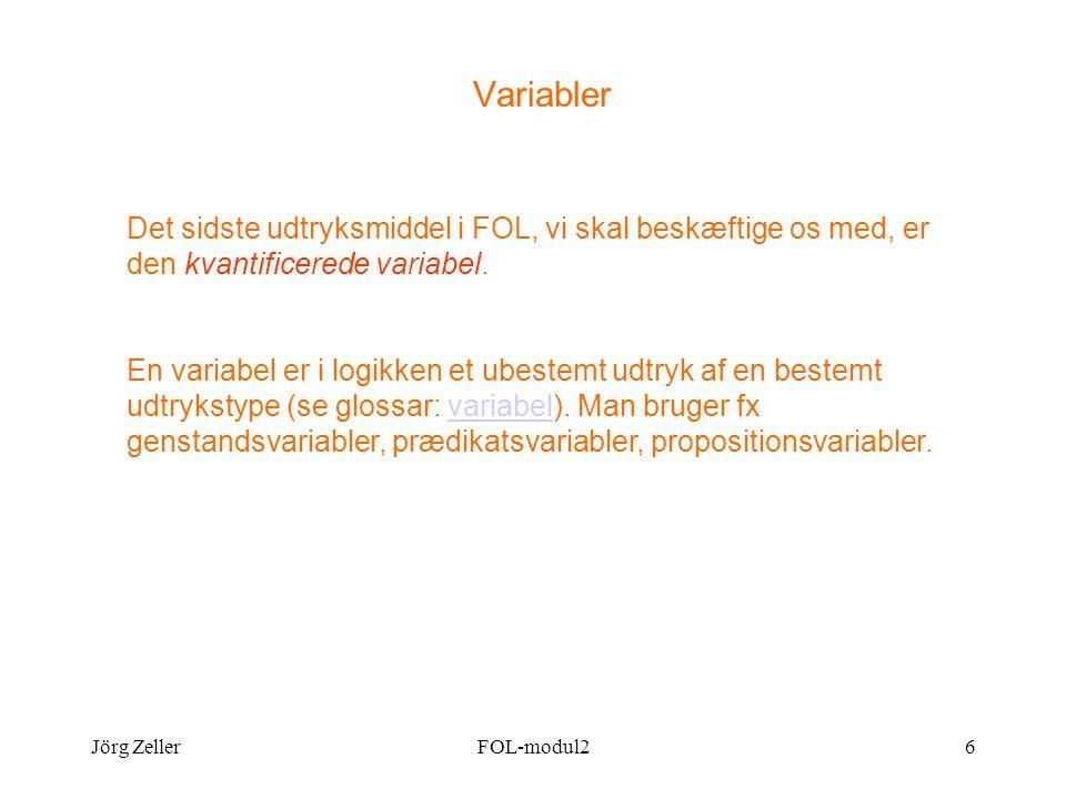 Jörg ZellerFOL-modul26 Variabler Det sidste udtryksmiddel i FOL, vi skal beskæftige os med, er den kvantificerede variabel.