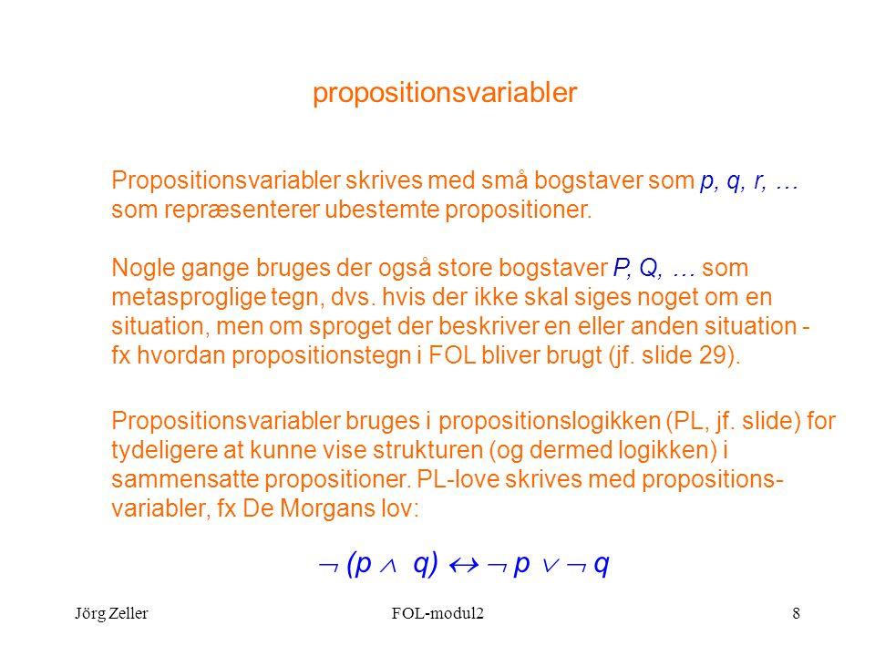 Jörg ZellerFOL-modul28 propositionsvariabler Propositionsvariabler skrives med små bogstaver som p, q, r, … som repræsenterer ubestemte propositioner.